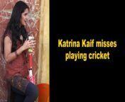 Bollywood actress Katrina Kaif says she misses playing cricket.<br/><br/>