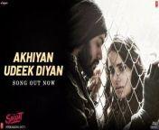 Akhiyan Udeek Diyan(Video) | Shiddat | Sunny Kaushal, Radhika M, Mohit R,Diana P | Manan Bhardwaj, Akhiyan Udeek Diyan Master Saleem