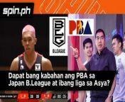 Snow Badua: 'Di dapat i-consider ng PBA na kalaban ang Japan B.League. Dapat tingnan nila ito as a challenge to get better'<br/><br/>#ReadMore>> www.spin.ph<br/>